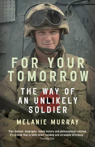 For Your Tomorrow: The Way of an Unlikely Soldier Melanie Murray
