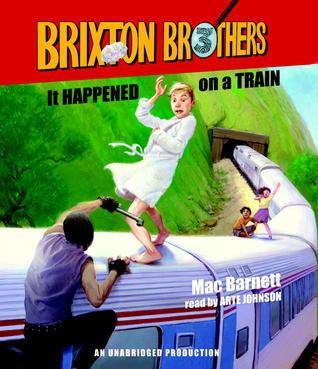 It Happened on a Train: Brixton Brothers, Book 3 Mac Barnett