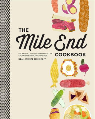The Mile End Cookbook: Redefining Jewish Comfort Food from Hash to Hamantaschen  by  Noah Bernamoff