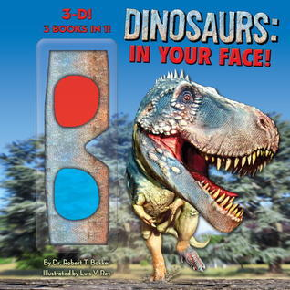 Dinosaurs: In Your Face!  by  Robert T. Bakker