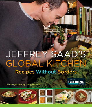 Jeffrey Saads Global Kitchen: Recipes Without Borders  by  Jeffrey Saad