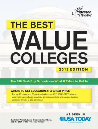The Best Value Colleges, 2012 Edition: The 150 Best-Buy Schools and What It Takes to Get In Princeton Review