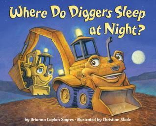 Where Do Diggers Sleep at Night? Brianna Caplan Sayres