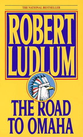 The Road to Omaha: A Novel Robert Ludlum