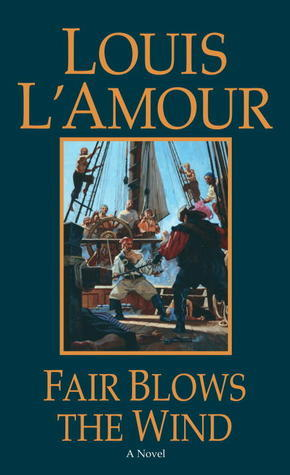 Fair Blows the Wind: A Novel  by  Louis LAmour