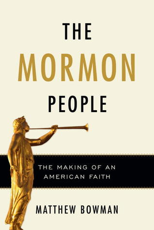 The Mormon People: The Making of an American Faith Matthew Bowman