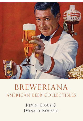 Breweriana: American Beer Collectibles Kevin Kious