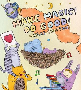 Make Magic! Do Good! Dallas Clayton