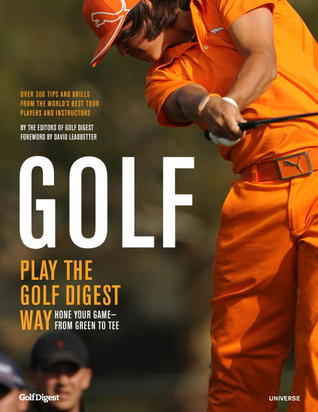 Golf: Play the Golf Digest Way: Hone Your Game- From Green to Tee  by  Ron Kaspriske