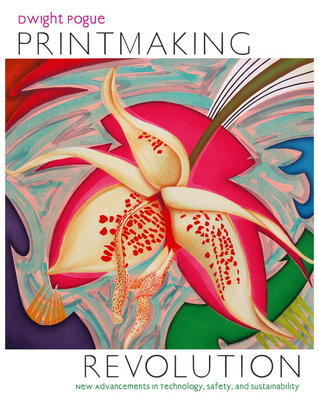 Printmaking Revolution: New Advancements in Technology, Safety, and Sustainability  by  Dwight Pogue