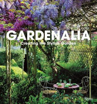Gardenalia: Creating the Stylish Garden  by  Sally Coulthard