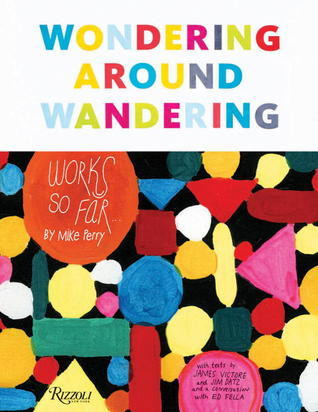 Wondering Around Wandering: Work-So-Far  by  Mike Perry by James Victore