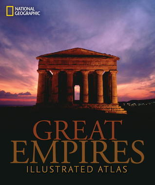 Great Empires: An Illustrated Atlas National Geographic Society
