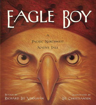 Eagle Boy: A Pacific Northwest Native Tale  by  Richard Lee Vaughan