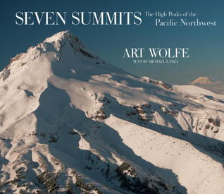 Seven Summits: The High Peaks of the Pacific Northwest  by  Michael Lanza