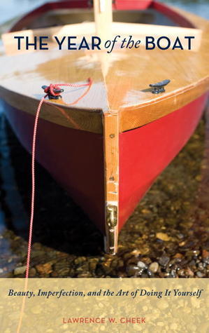 The Year of the Boat: Beauty, Imperfection, and the Art of Doing It Yourself  by  Lawrence Cheek