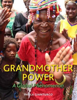 Grandmother Power: A Global Phenomenon Paola Gianturco