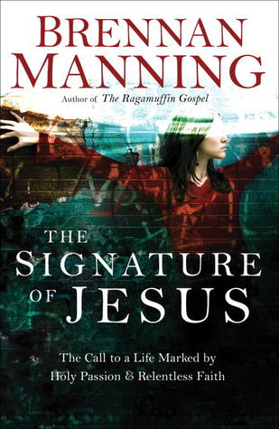 The Signature of Jesus: The Call to a Life Marked Holy Passion and Relentless Faith by Brennan Manning