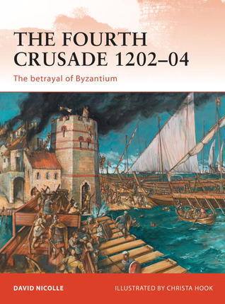 The Fourth Crusade 1202-04: The betrayal of Byzantium  by  David Nicolle