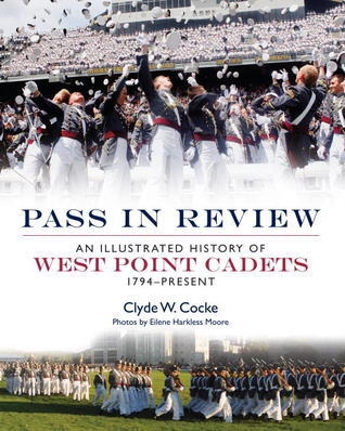 Pass in Review: An Illustrated History of West Point Cadets: 1794-Present  by  Clyde Cocke