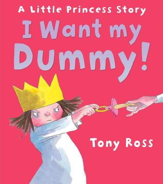 I Want My Dummy! Tony Ross