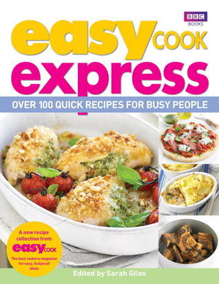 Easy Cook Express: Over 100 Quick Recipes for Busy People  by  Sarah   Giles