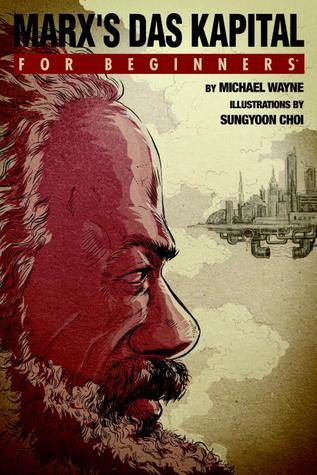 Marxs Das Kapital For Beginners  by  Michael Wayne