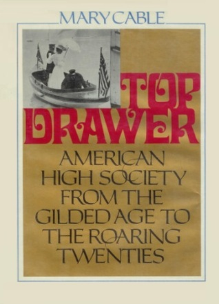 Top Drawer: American High Society from the Gilded Age to the Roaring Twenties Mary Cable