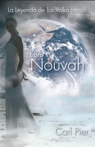 Nouvah (La leyenda de los Valka Inmalli #1)  by  Carl Pier