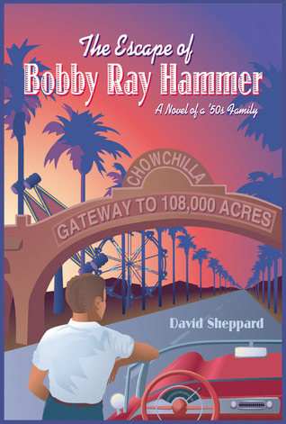 The Escape of Bobby Ray Hammer, A Novel of a 50s Family David  Sheppard