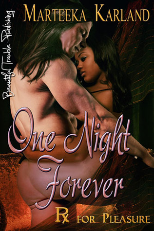 One Night Forever (Rx for Pleasure, #3)  by  Marteeka Karland