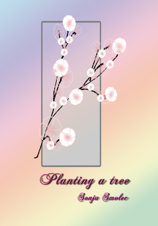 Planting a tree  by  Sonja Smolec