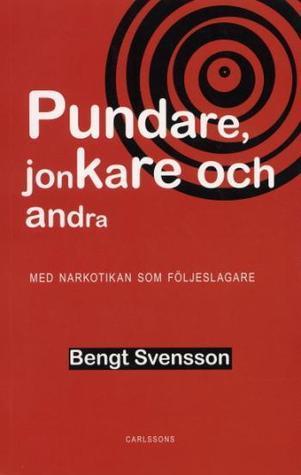 Pundare, jonkare och andra : med narkotikan som följeslagare Bengt Svensson