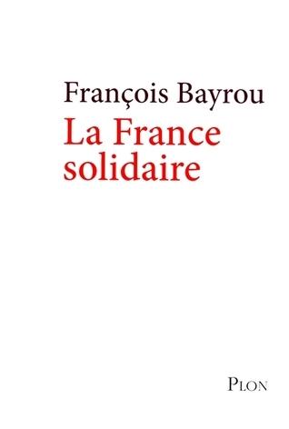 La France solidaire  by  François Bayrou