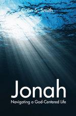 Jonah: Navigating a God-Centered Life Colin S. Smith