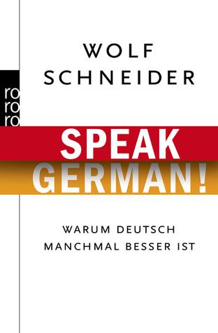 Speak German! Warum Deutsch manchmal besser ist Wolf Schneider