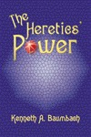 The Heretics Power  by  Ken Baumbach