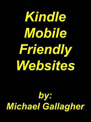 Kindle Mobile-Friendly Websites  by  Michael Gallagher