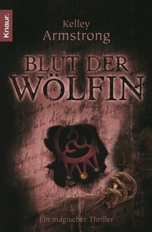 Blut der Wölfin (Women of the Otherworld, #6) Kelley Armstrong