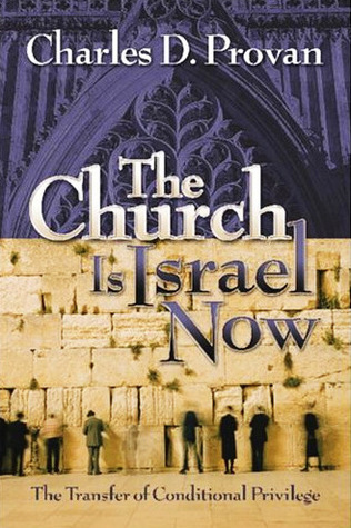 The Church Is Israel Now: The Transfer of Conditional Privilege  by  Charles D. Provan