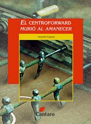 El centroforward murió al amanecer  by  Agustín Cuzzani