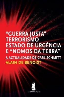 A Actualidade de Carl Schmitt: Guerra Justa, Terrorismo, Estado de Urgência e Nomos da Terra Alain de Benoist