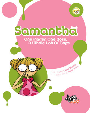 Samantha: One Finger, One Nose, A Whole Lot of Bugs  by  Dave Diggle