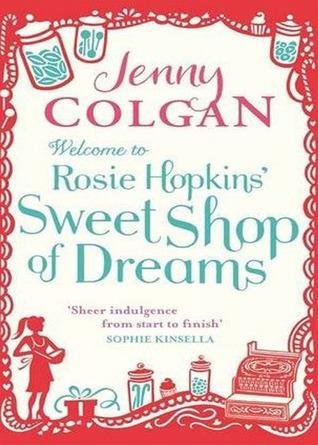 Welcome To Rosie Hopkins Sweetshop Of Dreams Jenny Colgan