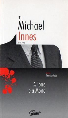 A Torre e a Morte (Colecção 9 mm Público, #11)  by  Michael Innes