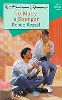 To Marry A Stranger Renee Roszel