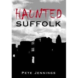 Haunted Suffolk  by  Pete Jennings
