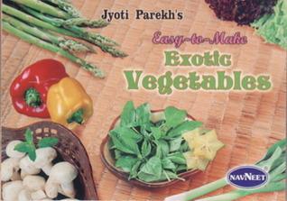 Easy-to-Make Exotic Vegetables  by  Jyoti Nikunj Parekh