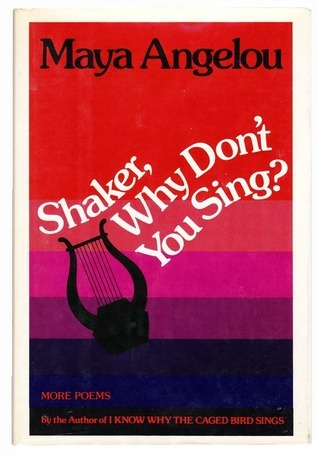 Shaker, Why Dont You Sing?  by  Maya Angelou