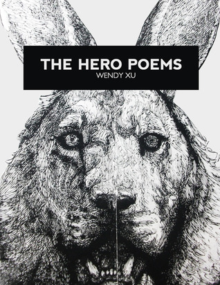 The Hero Poems  by  Wendy Xu